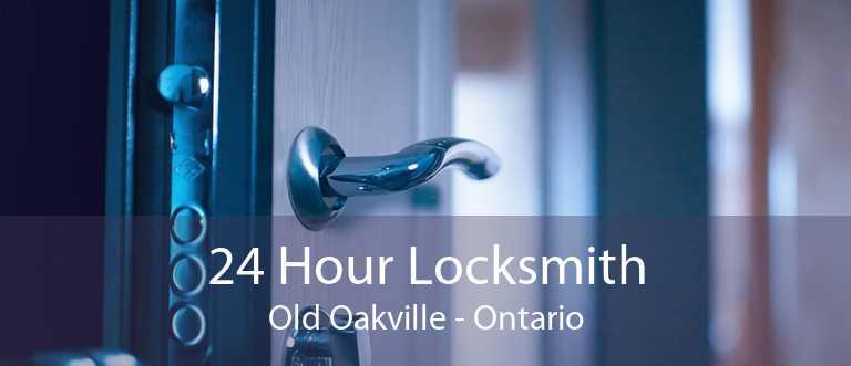 24 Hour Locksmith Old Oakville - Ontario