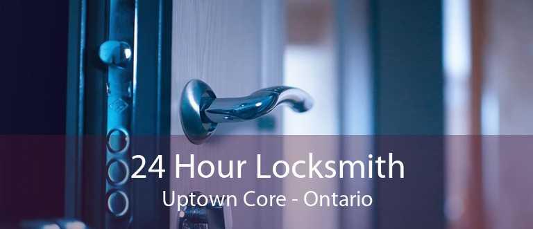 24 Hour Locksmith Uptown Core - Ontario