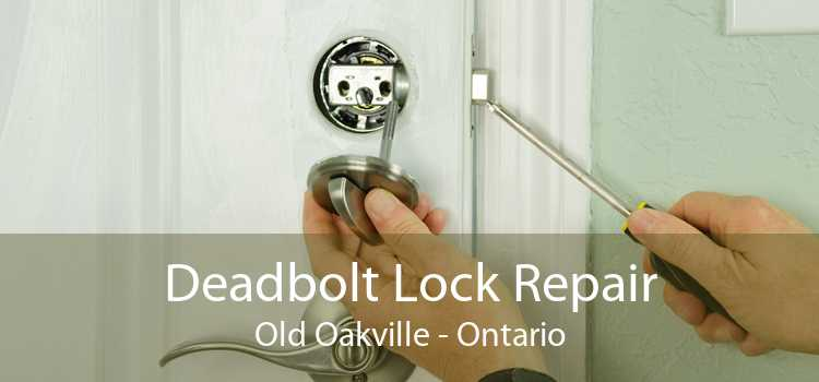 Deadbolt Lock Repair Old Oakville - Ontario