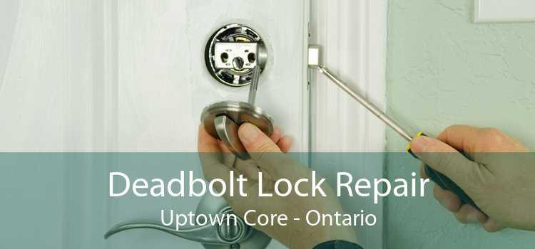 Deadbolt Lock Repair Uptown Core - Ontario