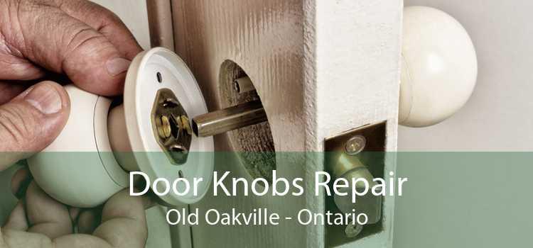 Door Knobs Repair Old Oakville - Ontario