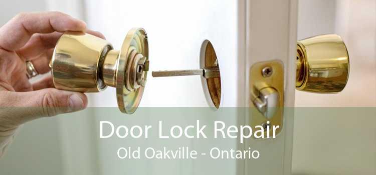 Door Lock Repair Old Oakville - Ontario