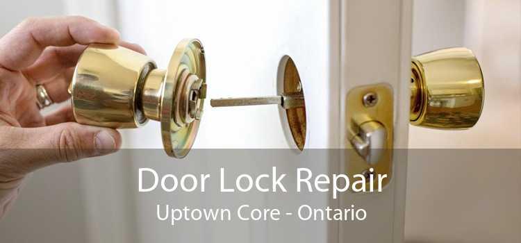 Door Lock Repair Uptown Core - Ontario