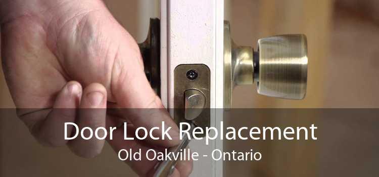 Door Lock Replacement Old Oakville - Ontario