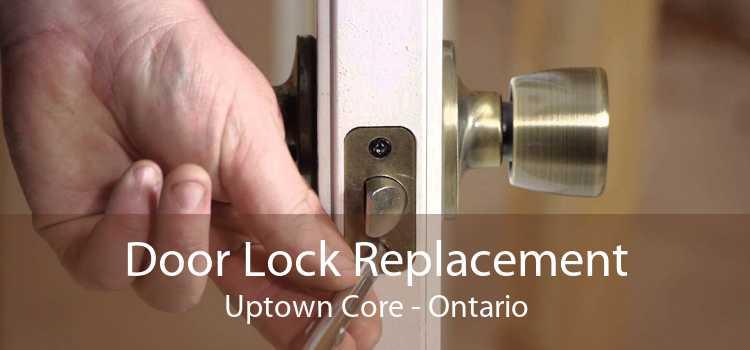 Door Lock Replacement Uptown Core - Ontario