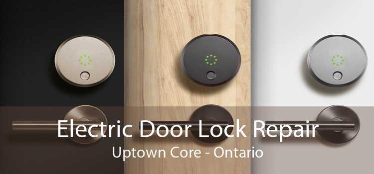 Electric Door Lock Repair Uptown Core - Ontario