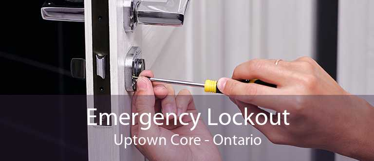 Emergency Lockout Uptown Core - Ontario