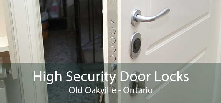 High Security Door Locks Old Oakville - Ontario