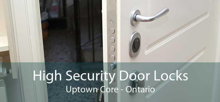High Security Door Locks Uptown Core - Ontario