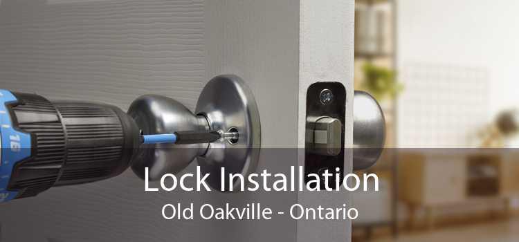 Lock Installation Old Oakville - Ontario