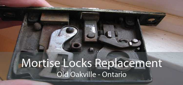 Mortise Locks Replacement Old Oakville - Ontario