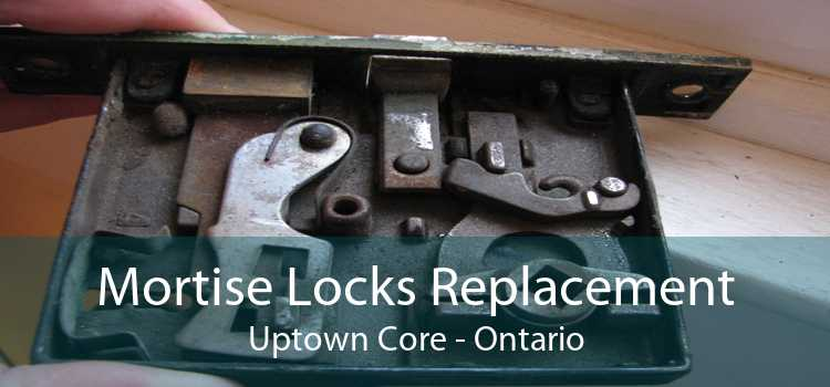 Mortise Locks Replacement Uptown Core - Ontario